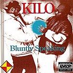 Kilo Bluntly Speaking (Parental Advisory)