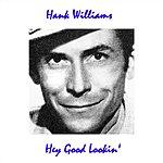 Hank Williams, Jr. Hey Good Lookin'