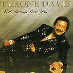 Tyrone Davis I'll Always Love You