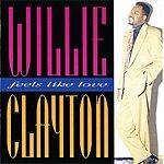 Willie Clayton Feels Like Love