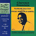 Clarence Fountain Golden Moments In Gospel