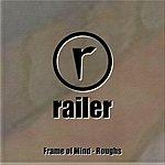 Railer Frame Of Mind - Roughs (Single)
