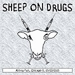 Sheep On Drugs Live At Abbey Pub, Chicago Illinois, 05/22/2005