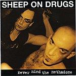 Sheep On Drugs Never Mind The Methadone: Unreleased