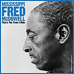 Mississippi Fred McDowell That's The Train I Ride