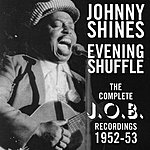 Johnny Shines Evening Shuffle: The Complete J.O.B. Recordings, 1952-1953