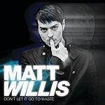 Matt Willis Don't Let It Go To Waste