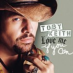 Toby Keith Love Me If You Can (Single)