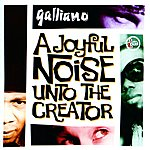 Galliano A Joyfull Noise Unto The Creator