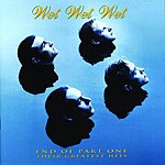 Wet Wet Wet End Of Part One: Their Greatest Hits