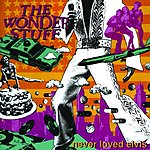 The Wonder Stuff Never Loved Elvis (Remastered With Additional Tracks)