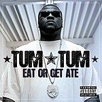 Tum Tum Eat Or Get Ate (Parental Advisory)