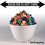 Dogs Die In Hot Cars Godhopping / Who Shot The Baby?