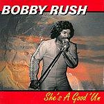 Bobby Rush She's A Good 'Un