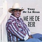 Tony De La Rosa Me He De Reir