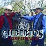 Los Dos Gilbertos Llora Corazon
