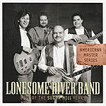 Lonesome River Band Americana Master Series: Best Of The Sugar Hill Years