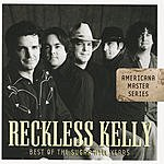 Reckless Kelly Americana Master Series: Best Of The Sugar Hill Years