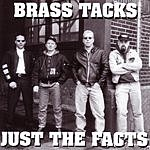 Brass Tacks Just The Facts