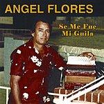Angel Flores Se Me Fue Mi Guila