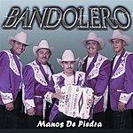 Bandolero Manos De Piedra