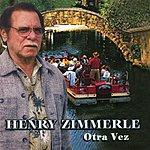 Henry Zimmerle Otra Vez