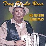 Tony De La Rosa No Quiero Lagrimas