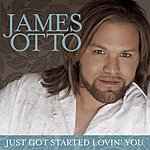 James Otto Just Got Started Lovin' You (Single)