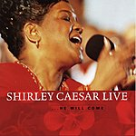 Shirley Caesar Shirley Caesar Live: He Will Come