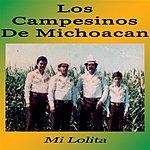 Los Campesinos De Michoacan Mi Lolita