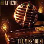Billy Bizor I'll Miss You So