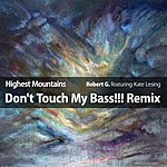 Robert G. Highest Mountains: Don't Touch My Bass!!! (3-Track Remix Maxi Single)