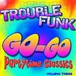 Trouble Funk Go-Go Partytime Classics, Vol.3