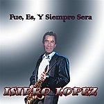 Isidro Lopez Fue, Es Y Siempre Sera