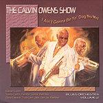 Calvin Owens The Calvin Owens Show: I Ain't Gonna Be Yo' Dog No Mo'
