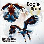 Eagle Spirit World's Best Pow Wow Songs