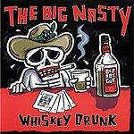 Big Nasty Whiskey Drunk
