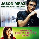 Jason Mraz The Beauty In Ugly (Ugly Betty Version)(Single)