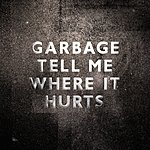Garbage Tell Me Where It Hurts (Single)