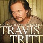 Travis Tritt You Never Take Me Dancing (Single)