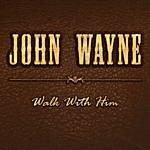 John Wayne Walk With Him