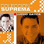 Lucho Gatica Coleccion Suprema: Lucho Gatica