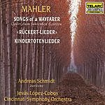 Jesus Lopez-Cobos Songs Of A Wayfarer/Kindertotenlieder/Ruckert-Lieder