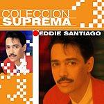 Eddie Santiago Coleccion Suprema: Eddie Santiago