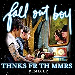 Fall Out Boy Thnks Fr Th Mmrs Remix EP