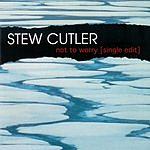 Stew Cutler Not To Worry (Single)
