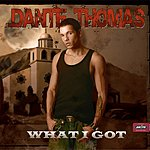 Dante Thomas What I Got (3-Track Maxi Single)