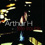 Arthur H Fête Trouble (Live)