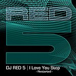 DJ Red 5 I Love You Stop: Restarted (4-Track Remix Maxi Single)