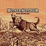 Mother Superior Three Headed Dog